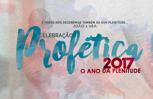 Está chegando o primeiro grande evento do ano: Celebração Profética 2017